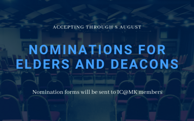 Accepting Elder and Deacon nominations – now until 8 Aug