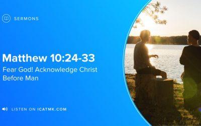 Fear God! Acknowledge Christ Before Man